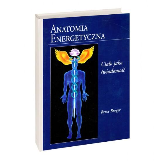 Anatomia energetyczna Ciało jako świadomość - Bruce Burger