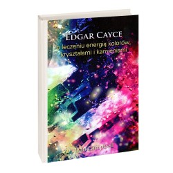 Edgar Cayce o leczeniu energią kolorów, kryształami i kamieniami - Dan Campbell
