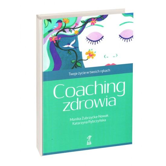 COACHING ZDROWIA Twoje życie w twoich rękach - K. Rybczyńska , M. Zubrzycka-Nowak