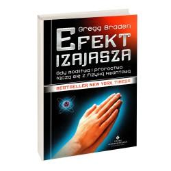 Efekt Izajasza Gdy modlitwa i proroctwa łączą się z fizyką kwantową - Gregg Braden