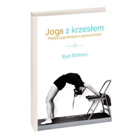 Joga z krzesłem. Praktyka jogi Iyangara z użyciem krzesła - Shifroni Eyal