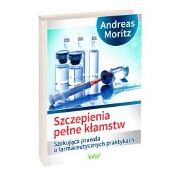Szczepienia pełne kłamstw. Szokująca prawda o farmaceutycznych praktykach - Andreas Moritz