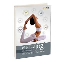 W sercu jogi Ćwiczenia dla ciała i ducha - T K V Desikachar
