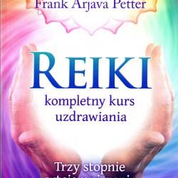 Reiki kompletny kurs uzdrawiania. Trzy stopnie wtajemniczenia - F. Arjava P. Lubeck