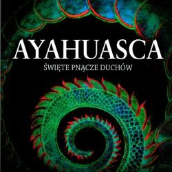 Ayahuasca: święte pnącze duchów - Ralph Metzner