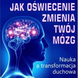 Jak oświecenie zmienia Twój mózg. Nauka a transformacja duchowa - A. Newberg M.R. Waldman