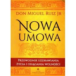 Nowa umowa. Przewodnik uzdrawiania życia i osiągania wolności - Don Miguel Ruiz Jr