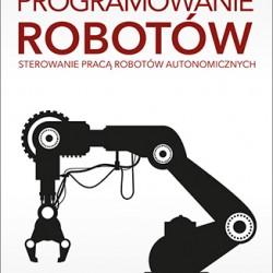 Programowanie robotów. Sterowanie pracą robotów autonomicznych -  Cameron Hughes, Tracey Hughes