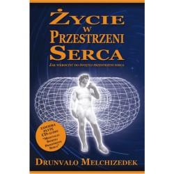 Drunvalo Melchizedek - Życie w przestrzeni serca - jak wkroczyć do świętej przestrzeni serca